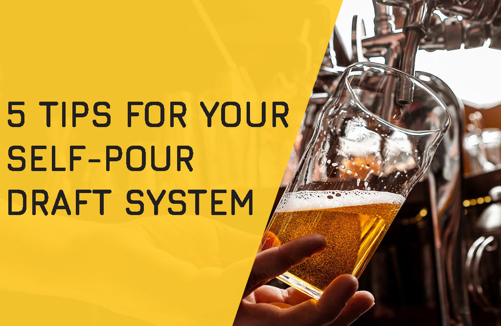 5 Tips For Your Self-Pour Draft System
